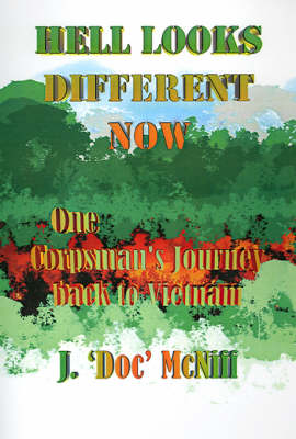 Hell Looks Different Now: One Corpsman's Journey Back to Vietnam (Hardback)