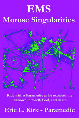 Ems - Morose Singularities. Ride with a Paramedic as He Explores the Unknown, Himself, God, Death and God (Paperback)