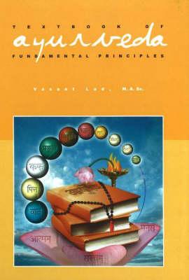 Textbook of Ayurveda: Volume 1 - Fundamental Principles of Ayurveda (Hardback)