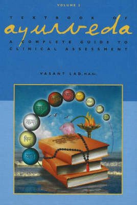 Textbook of Ayurveda: Volume 2 - A Complete Guide to Clinical Assessment (Hardback)