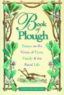 Book of Plough: Essays on the Virtue of Farm, Family and the Rural Life (Hardback)