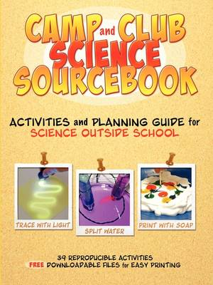 Camp and Club Science Sourcebook: Activities and Leader Planning Guide for Science Outside School (Paperback)