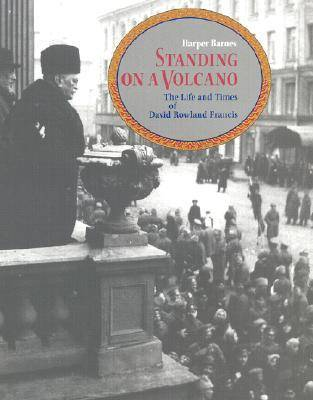Standing on a Volcano: The Life and Times of David R.Francis (Hardback)