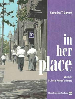 In Her Place: A Guide to St.Louis Women's History - Missouri Historical Society Press (Hardback)