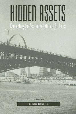 Hidden Assets: Connecting the Past to the Future of St. Louis (Paperback)