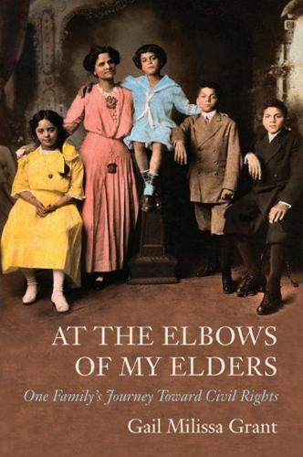 At the Elbows of My Elders: One Family's Journey Toward Civil Rights (Hardback)