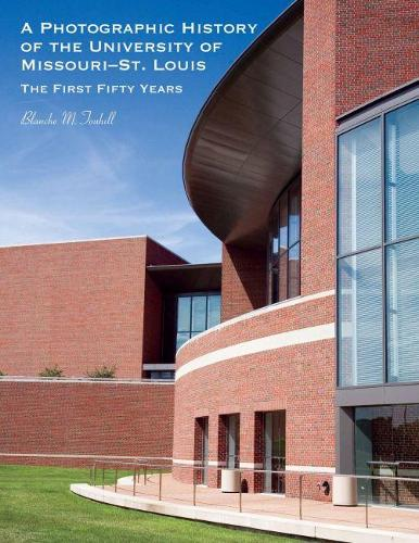 A Photographic History of the University of Missouri-St. Louis: The First Fifty Years (Hardback)
