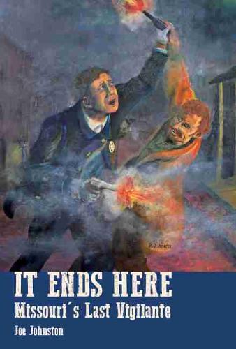 It Ends Here: The Last Missouri Vigilante - MHM - Missouri Vigilantes (Paperback)