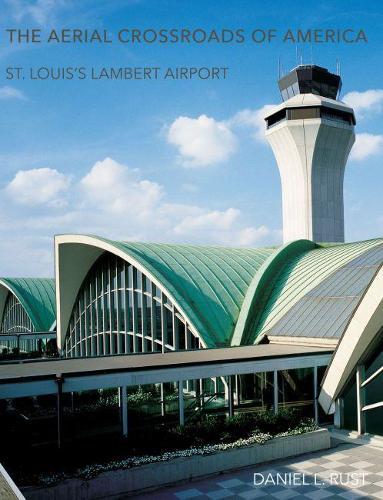 The Aerial Crossroads of America: St. Louis's Lambert Airport (Hardback)