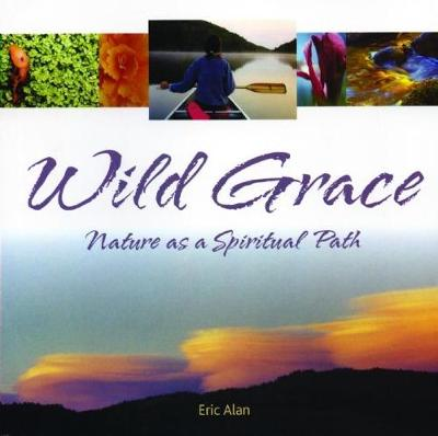 Wild Grace: Nature as a Spiritual Path (Paperback)