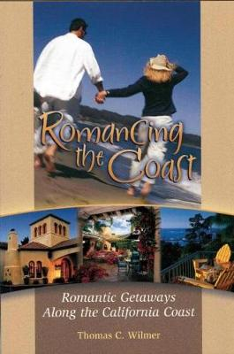 Romancing the Coast: Romantic Getaways Along the California Coast (Paperback)