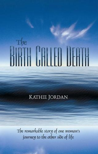 The Birth Called Death: The Remarkable Story of One Woman's Journey to the Other Side of Life (Paperback)