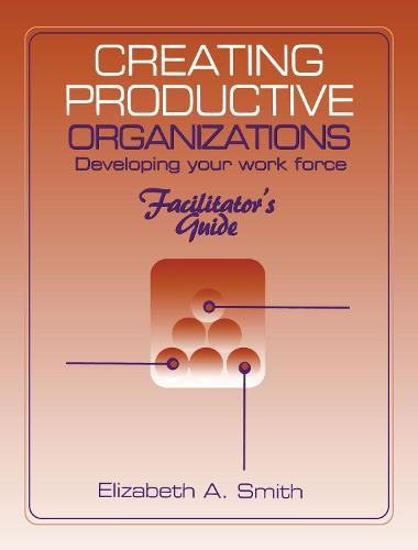 Creating Productive Organizations: Manual and Facilitator's Guide (Paperback)