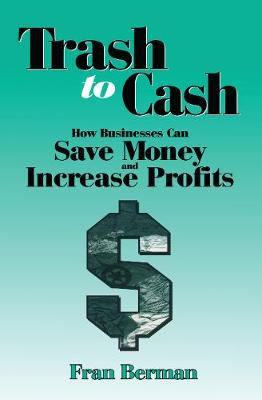 Trash to Cash: How Businesses Can Save Money and Increase Profits (Paperback)