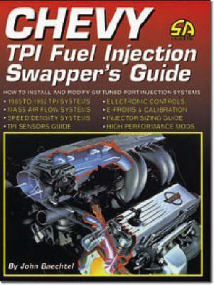 Chevy TPI Fuel Injection Swapper's Guide: How to Install and Modify GM Tuned Port Injection Systems - S-A Design S. (Paperback)
