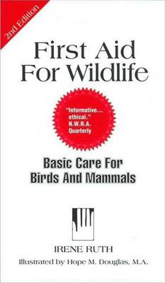 First Aid for Wildlife: Volume 7: Basic Care for Birds and Mammals (Paperback)