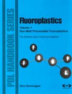Fluoroplastics: Fluoroplastics, Volume 1 Non-melt Processible Fluoroplastics v. 1 - Plastics Design Library (Hardback)
