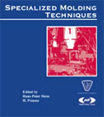 Specialized Molding Techniques: Application, Design, Materials and Processing - Plastics Design Library (Hardback)