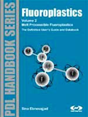 Fluoroplastics, Volume 2: Melt Processible Fluoroplastics: The Definitive User's Guide - Plastics Design Library (Hardback)