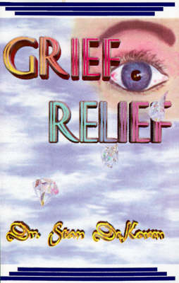 Grief Relief: Practical Prescriptions to Ease Pain and Hurt After Any Significant Loss (Paperback)