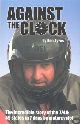 Against the Clock: The Incredible Story of the 7/49 - 49 States in 7 Days by Motorcycle (Paperback)