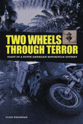 Two Wheels Through Terror: Diary of a South American Motorcycle Odyssey (Hardback)