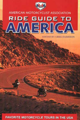 AMA Ride Guide to America: Favorite Motorcycle Tours in the USA (Paperback)
