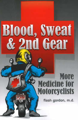 Blood, Sweat and 2nd Gear: More Medicine for Motorcyclists (Paperback)