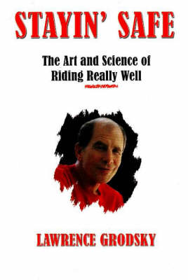 Stayin' Safe: The Art and Science of Riding Really Well (Hardback)