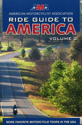 AMA Ride Guide to America: Volume 2: More Favorite Motorcycle Tours in the USA (Paperback)