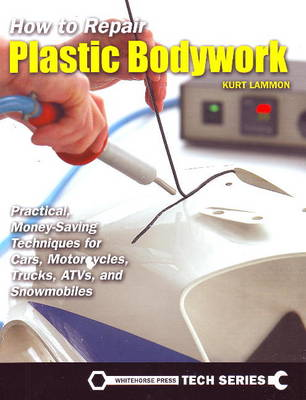 How to Repair Plastic Bodywork: Practical, Money-Saving Techniques for Cars, Motorcycles, Trucks, ATVs and Snowmobiles (Paperback)