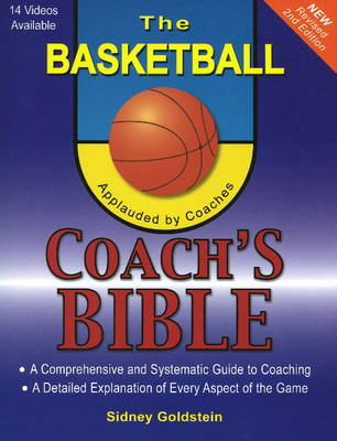 Basketball Coach's Bible: A Comprehensive & Systematic Guide to Coaching: 2nd Edition (Paperback)