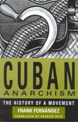 Cuban Anarchism: The History of a Movement (Paperback)