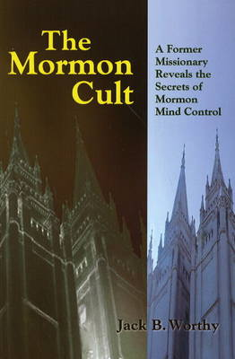 The Mormon Cult: A Former Missionary Reveals the Secrets of Mormon Mind Control (Paperback)