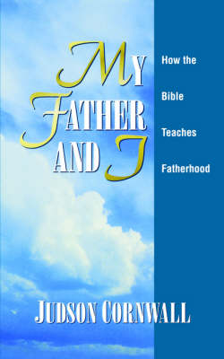 My Father and I: How the Bible Teaches Fatherhood (Paperback)