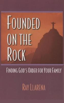 Founded on the Rock: Finding God's Order for Your Family (Paperback)