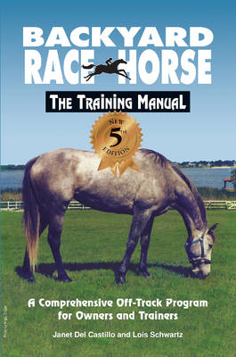 Backyard Race Horse: The Training Manual: A Comprehensive Off-Track Program for Owners and Trainers (Paperback)