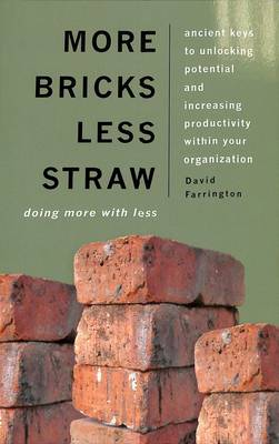 More Bricks Less Straw: Ancient Keys to Unlocking Potential and Increasing Productivity Within your Organization (Paperback)