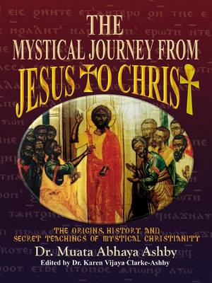The Mystical Journey from Jesus to Christ: The Origins, History & Secret Teachings of Mystical Christianity (Paperback)
