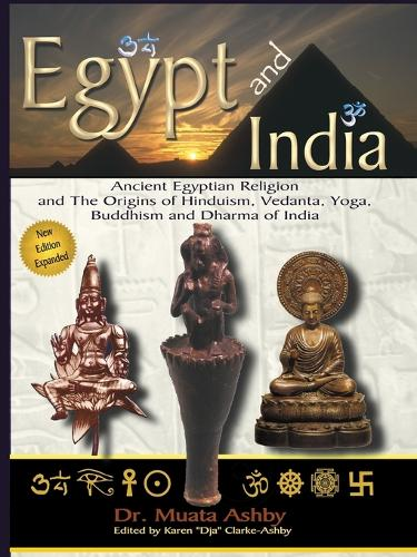 Egypt and India: Ancient Egyptian Religion and the Origins of Hinduism, Vedanta, Yoga, Buddhism and Dharma of India (Paperback)