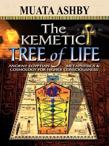 The Kemetic Tree of Life Ancient Egyptian Metaphysics and Cosmology for Higher Consciousness (Paperback)