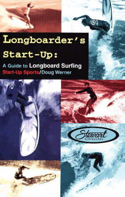 Longboarder's Start-Up: A Guide to Longboard Surfing (Paperback)