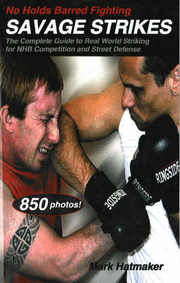 No Holds Barred Fighting: Savage Strikes: The Complete Guide to Real World Striking for NHB Competition and Street Defense (Paperback)