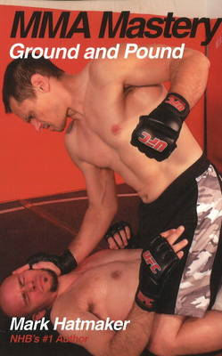 Mma Mastery: Ground and Pound (Paperback)