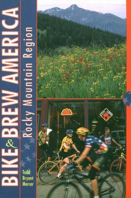Bike and Brew America: Rocky Mountain Region (Paperback)