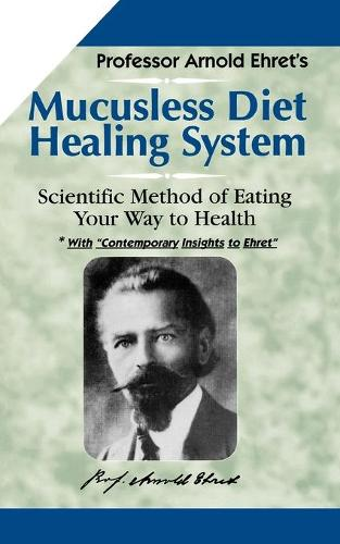 Mucusless Diet Healing System: Scientific Method of Eating Your Way to Health (Paperback)