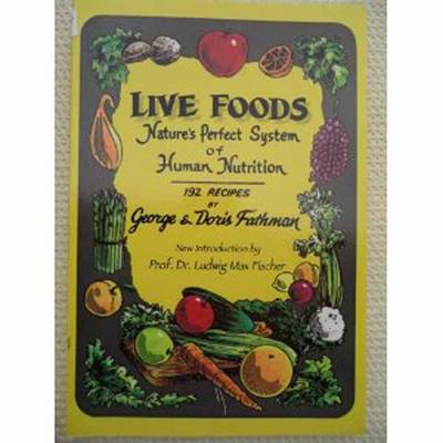 Live Foods: Nature's Perfect System of Human Nutrition (Paperback)