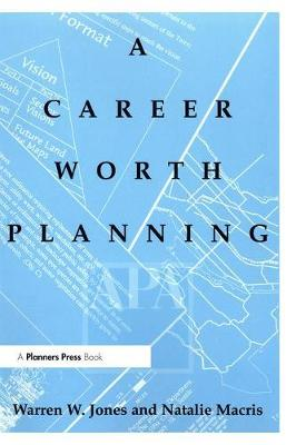 Career Worth Planning: Starting Out and Moving Ahead in the Planning Profession (Paperback)