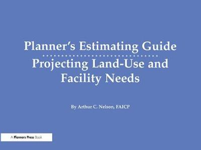 Planner's Estimating Guide: Projecting Land-Use and Facility Needs (Paperback)