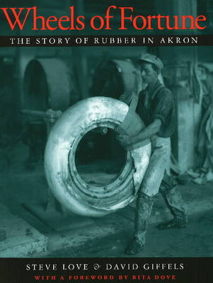 Wheels of Fortune: The Story of Rubber in Akron (Hardback)